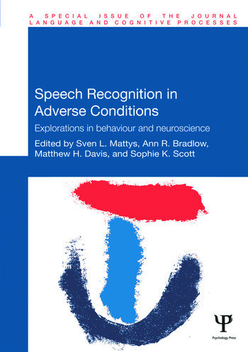 Speech Recognition in Adverse Conditions Explorations in Behaviour and Neuroscience book cover