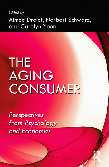 The Aging Consumer Perspectives From Psychology and Economics book cover
