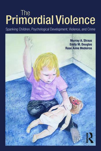The Primordial Violence Spanking Children, Psychological Development, Violence, and Crime book cover