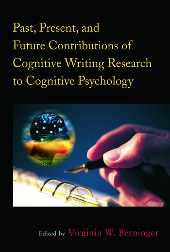 Past, Present, and Future Contributions of Cognitive Writing Research to Cognitive Psychology book cover
