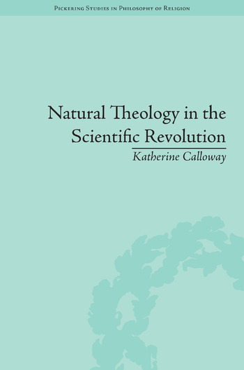 Natural Theology in the Scientific Revolution God's Scientists book cover