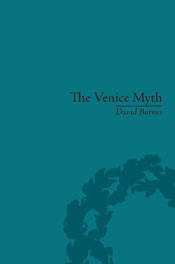 The Venice Myth Culture, Literature, Politics, 1800 to the Present book cover