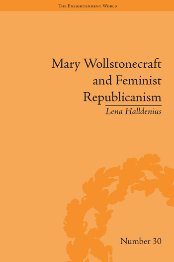 Mary Wollstonecraft and Feminist Republicanism Independence, Rights and the Experience of Unfreedom book cover