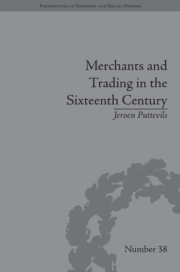 Merchants and Trading in the Sixteenth Century The Golden Age of Antwerp book cover