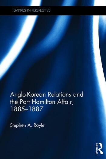 Anglo-Korean Relations and the Port Hamilton Affair, 1885-1887 book cover
