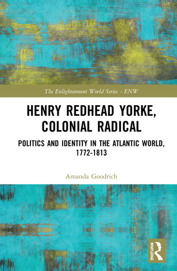 Henry Redhead Yorke, Colonial Radical Politics and Identity in the Atlantic World, 1772-1813 book cover