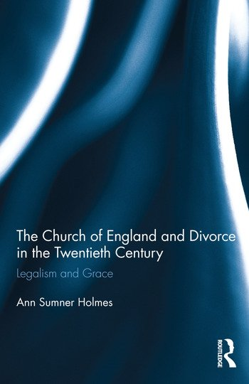 The Church of England and Divorce in the Twentieth Century Legalism and Grace book cover