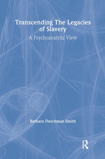 Transcending the Legacies of Slavery A Psychoanalytic View book cover