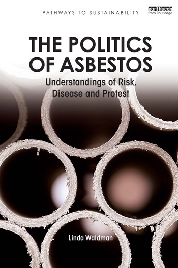The Politics of Asbestos Understandings of Risk, Disease and Protest book cover