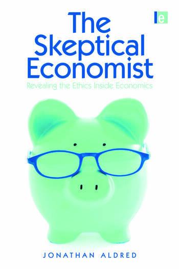 The Skeptical Economist Revealing the Ethics Inside Economics book cover