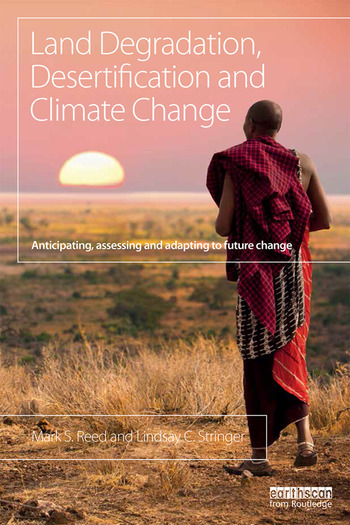 Land Degradation, Desertification and Climate Change Anticipating, assessing and adapting to future change book cover