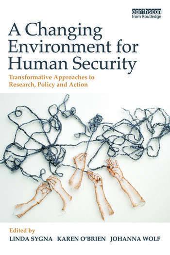 A Changing Environment for Human Security Transformative Approaches to Research, Policy and Action book cover