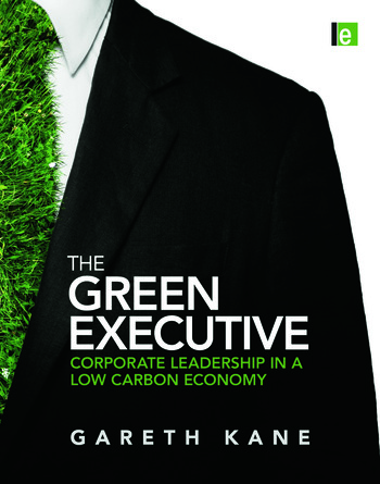 The Green Executive Corporate Leadership in a Low Carbon Economy book cover