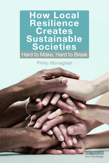 How Local Resilience Creates Sustainable Societies Hard to Make, Hard to Break book cover