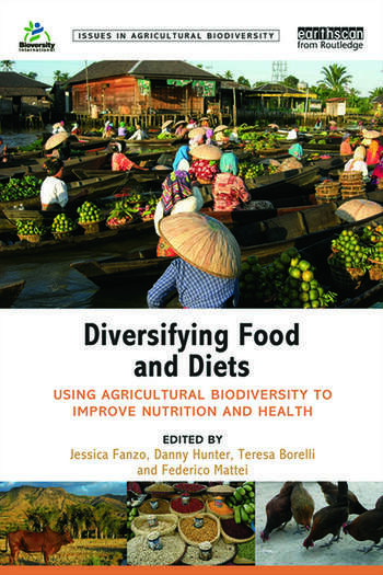 Diversifying Food and Diets Using Agricultural Biodiversity to Improve Nutrition and Health book cover