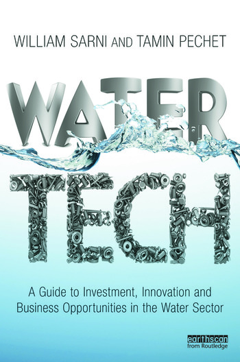 Water Tech A Guide to Investment, Innovation and Business Opportunities in the Water Sector book cover