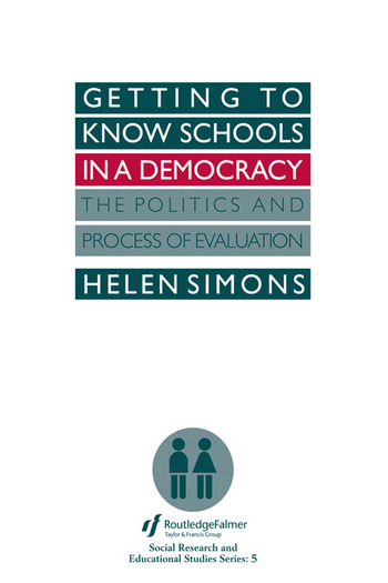 Getting To Know Schools In A Democracy The Politics And Process Of Evaluation book cover