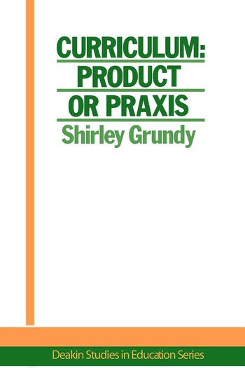 Curriculum: Product Or Praxis? book cover