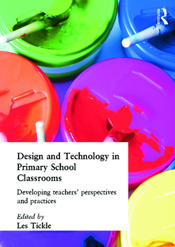 Design And Technology In Primary School Classrooms Developing Teachers' Perspectives And Practices book cover