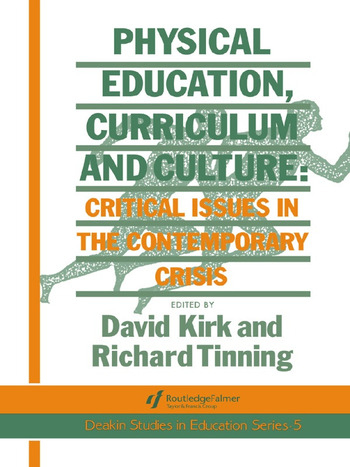 Physical Education, Curriculum And Culture Critical Issues In The Contemporary Crisis book cover