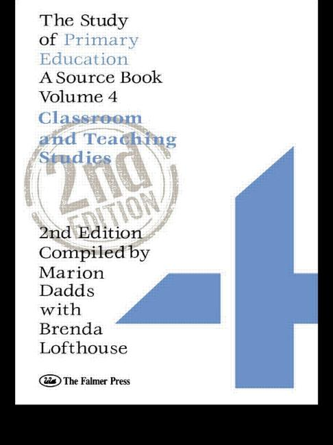 The Study Of Primary Education A Source Book - Volume 4: Classroom And Teaching Studies book cover