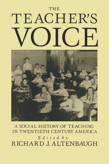 The Teacher's Voice A Social History Of Teaching In 20th Century America book cover