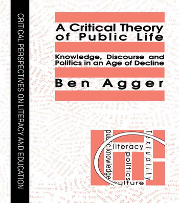 A Critical Theory Of Public Life Knowledge, Discourse And Politics In An Age Of Decline book cover