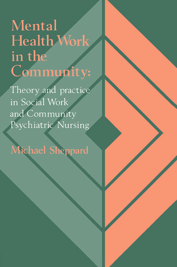 Mental Health Work In The Community Theory And Practice In Social Work And Community Psychiatric Nursing book cover