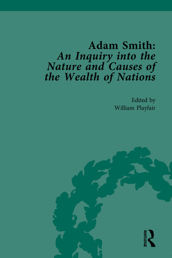Adam Smith: An Inquiry into the Nature and Causes of the Wealth of Nations Edited by William Playfair book cover