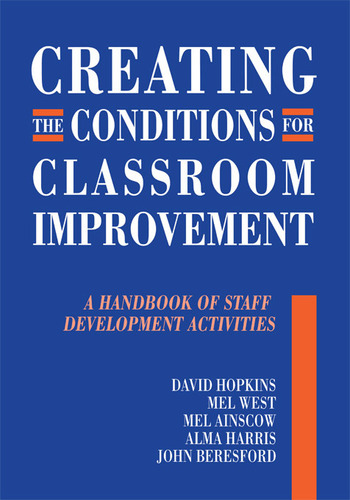 Creating the Conditions for Classroom Improvement A Handbook of Staff Development Activities book cover