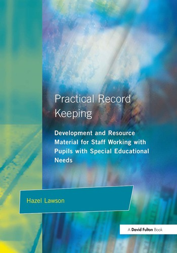 Practical Record Keeping Development and Resource Material for Staff Working with Pupils with Special Educational Needs book cover