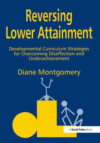 Reversing Lower Attainment Developmental Curriculum Strategies for Overcoming Disaffection and Underachievement book cover