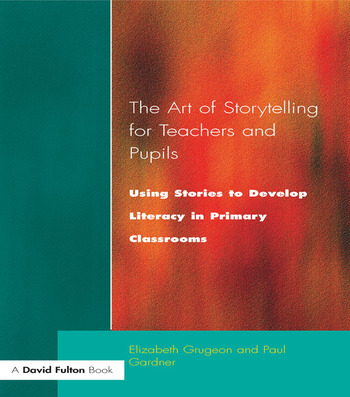 The Art of Storytelling for Teachers and Pupils Using Stories to Develop Literacy in Primary Classrooms book cover