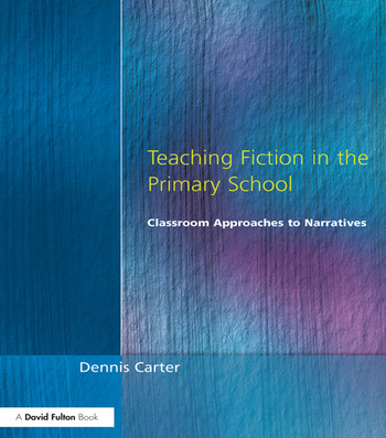 Teaching Fiction in the Primary School Classroom Approaches to Narratives book cover