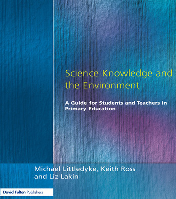 Science Knowledge and the Environment A Guide for Students and Teachers in Primary Education book cover