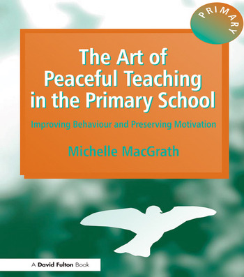 The Art of Peaceful Teaching in the Primary School Improving Behaviour and Preserving Motivation book cover