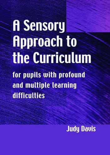 A Sensory Approach to the Curriculum For Pupils with Profound and Multiple Learning Difficulties book cover