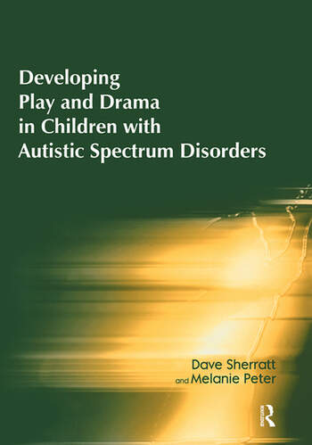 Developing Play and Drama in Children with Autistic Spectrum Disorders book cover
