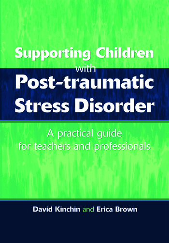 Supporting Children with Post Tramautic Stress Disorder A Practical Guide for Teachers and Profesionals book cover