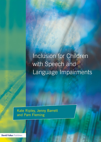 Inclusion For Children with Speech and Language Impairments Accessing the Curriculum and Promoting Personal and Social Development book cover