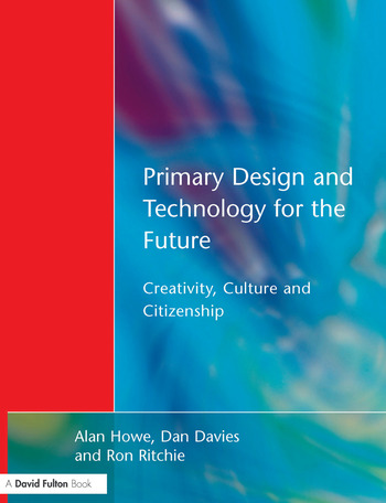 Primary Design and Technology for the Future Creativity, Culture and Citizenship book cover