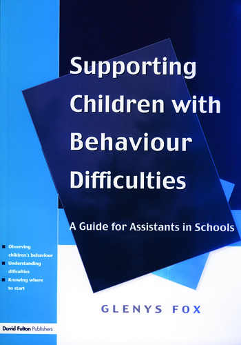 Supporting Children with Behaviour Difficulties A Guide for Assistants in Schools book cover