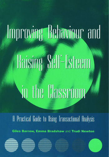 Improving Behaviour and Raising Self-Esteem in the Classroom A Practical Guide to Using Transactional Analysis book cover