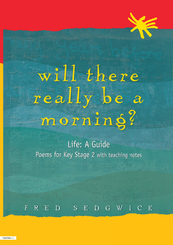 Will There Really Be a Morning? Life: A Guide - Poems for Key Stage 2 with Teaching Notes book cover