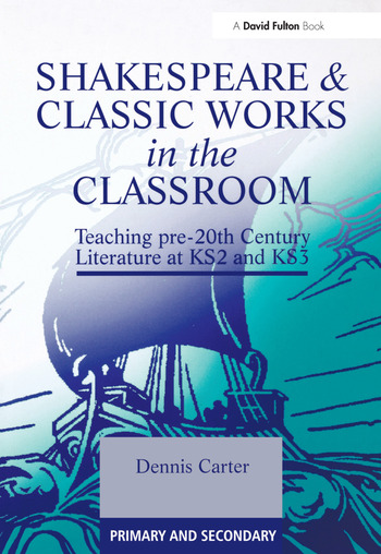 Shakespeare and Classic Works in the Classroom Teaching Pre-20th Century Literature at KS2 and KS3 book cover