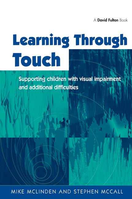 Learning Through Touch Supporting Children with Visual Impairments and Additional Difficulties book cover