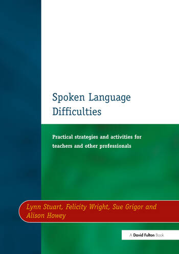 Spoken Language Difficulties Practical Strategies and Activities for Teachers and Other Professionals book cover