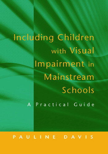 Including Children with Visual Impairment in Mainstream Schools A Practical Guide book cover