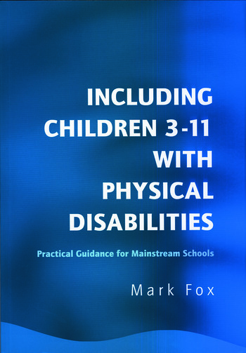 Including Children 3-11 With Physical Disabilities Practical Guidance for Mainstream Schools book cover
