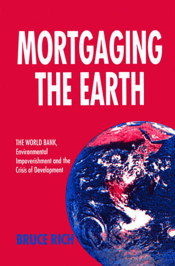 Mortgaging the Earth World Bank, Environmental Impoverishment and the Crisis of Development book cover